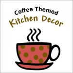 Coffee Themed Kitchen Decor